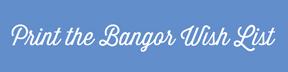 Print Bangor wish list